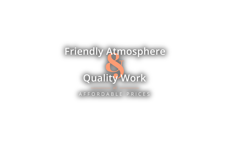 Friendly Atmosphere & Quality Work at Affordable Prices